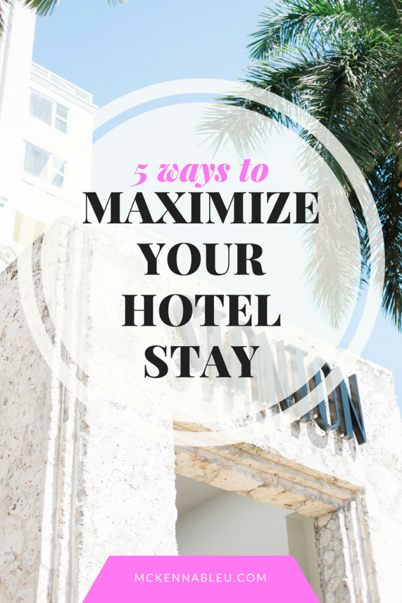 5 Ways to Maximize Your Hotel Stay