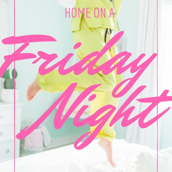 5 Reasons to Stay Home on a Friday Night